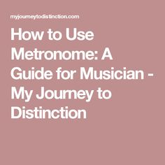 How to Use Metronome: A Guide for Musician - My Journey to Distinction