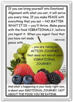 If you can bring yourself into Emotional Alignment with what you eat, it will serve you every time. If you make PEACE with everything that you eat... *Abraham-Hicks Quotes (AHQ1254)