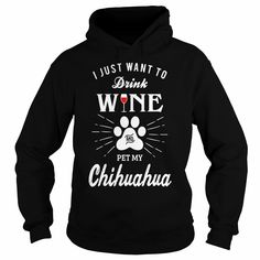 I Just Want to Drink Wine and Pet My #Chihuahua Shirt,  Order HERE ==> https://www.sunfrogshirts.com/LifeStyle/144650330-1163065688.html?58114,  Please tag & share with your friends who would love it,  #chihuahua art, chihuahua training, chihuahua accessories  #puppy #instagram #pet  chihuahua puppies, chihuahua funny, chihuahua facts#chihuahua #chemistry #rottweiler #family #legging #shirts #tshirts #ideas #popular #everything #videos #shop #rottweilerfacts