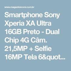 "Smartphone Sony Xperia XA Ultra 16GB Preto - Dual Chip 4G Câm. 21,5MP + Selfie 16MP Tela 6"" - Magazine Luizaunidos"