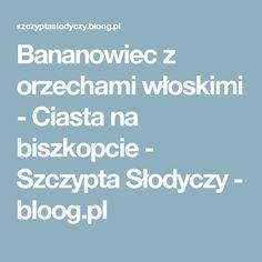 Bananowiec z orzechami włoskimi - Ciasta na biszkopcie - Szczypta Słodyczy - bloog.pl
