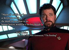 """""""Maybe if we felt any loss as keenly as we felt the death of one close to us, human history would be a lot less bloody."""" -William Riker, Star Trek: The Next Generation, """"The Bonding"""" Star Trek Quotes, Star Trek Meme, Star Wars, Star Trek Tos, Akira, Deep Space Nine, Starship Enterprise, Star Trek Universe, Star Trek Voyager"""