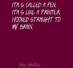 Dale Dauten It's called a pen. It's like a printer, Quote
