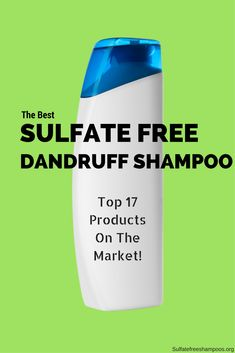 Looking for the best sulfate free dandruff shampoo? Here are the top 17 products available!