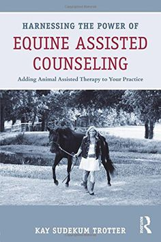 Harnessing the Power of Equine Assisted Counseling: Adding Animal Assisted Therapy to Your Practice by Kay Sudekum Trotter http://www.amazon.co.uk/dp/0415898420/ref=cm_sw_r_pi_dp_dzlbxb0TKVXCM