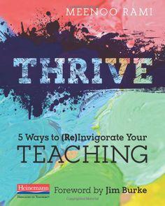 Thrive: 5 Ways to (Re)Invigorate Your Teaching by Meenoo Rami.