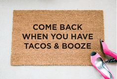 Tacos & Booze Doormat.  Size: 18 x 30 Material: 100% Coir Other: Handpainted; Permanent Acrylic Paint Care: Clean by shaking out or spot