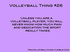 Volleyball gets so much crap...its takes YEARS to perfect it. Its not like basketball or softball TRUST ME.