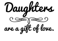 daughters are a gift of love mother daughter quotes sayings