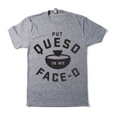 Put Queso In My Face-O Tee from Big Ok Clothing