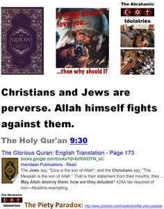 """Diamonds and Dunghills - Holy Hate Manuals: Christians and Jews are perverse. Allah himself fights against them.   TRINITY.  The Jews say, """"Ezra is the son of Allah """"; and the Christians say, """"The Messiah is the son of Allah ."""" That is their statement from their mouths; they imitate the saying of those who disbelieved [before them]. May Allah destroy them; how are they deluded? The Holy Qur'an 9:30 http://www.pinterest.com/pin/540924605216120314…"""