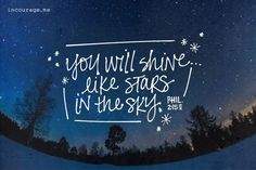 """""""You will shine . like stars in the sky."""" {Philippians NIV} I love the whole verse to pray over my kids. Star Bible Verse, Bible Verses Quotes, Bible Scriptures, Scripture Art, Jesus Quotes, Star Quotes, Quotes On Stars, Moon Quotes, Starry Eyed"""