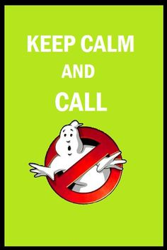Keep Calm and Call The Ghostbusters.