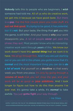 This wisdom by Ira Glass always gets me. So darn TRUE!!!