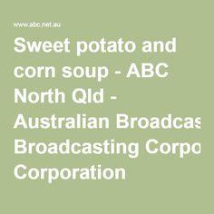 Sweet potato and corn soup - ABC North Qld - Australian Broadcasting Corporation