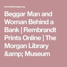 Beggar Man and Woman Behind a Bank | Rembrandt Prints Online | The Morgan Library & Museum