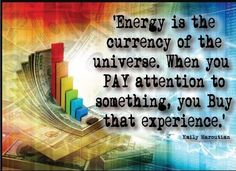 Energy is the currency of the universe. Emily Maroutian