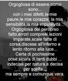Vera,in tutto quello che faccio. Words Quotes, Love Quotes, Quotes About Everything, My Mood, Choose Me, The Dreamers, Einstein, Mindfulness, Advice