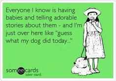 Yep except I don't have a dog so it's my cat...