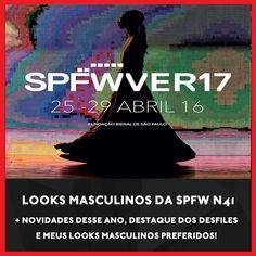 A São Paulo Fashion Week acabou hoje e já tem post no blog com os melhores looks masculinos.  O que será trend em 2017?   Confira!