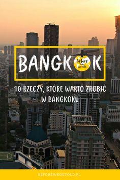 Co warto zrobić będąc w Bangkoku? Przedstawiamy Wam 10 rzeczy, które koniecznie musicie zrobić podczas wizyty w BKK!