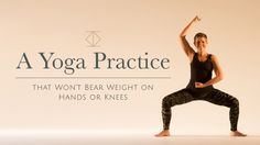 A Yoga Practice That Won't Bear Weight on Hands or Knees