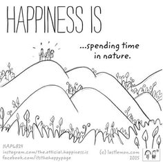Happiness is ...spending time in nature                                                                                                                                                                                 More