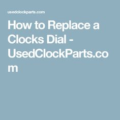 How to Replace a Clocks Dial - UsedClockParts.com