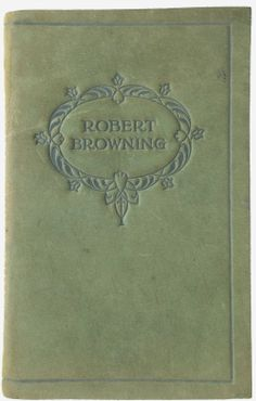 Robert Browning [Poems] published in London & Glasgow by Collins' Clear-Type Press c1900