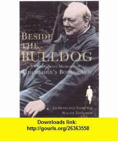 Beside the Bulldog: The Intimate Memoirs of Churchill's Bodyguard by Walter H Thompson Hardcover: Churchill, Ebook Pdf, Memoirs, Detective, Movie Posters, Tutorials, Memories, Film Poster, Poster