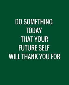 'Do Something today that your future self will thank you for' Poster by IdeasForArtists Thank You Quotes, Quotes To Live By, Me Quotes, Motivational Quotes, Inspirational Quotes, Admire Quotes, Billionaire Sayings, Healing Words, Empowerment Quotes