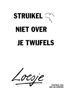 Struikel niet over je twijfels - Loesje Dream Quotes, Best Quotes, Quotes For Kids, Quotes To Live By, Funny Sexy Quotes, Mood Quotes, Life Quotes, Some Inspirational Quotes, Dutch Quotes