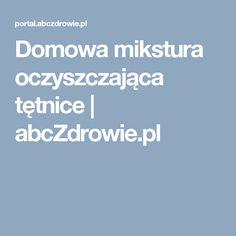Domowa mikstura oczyszczająca tętnice | abcZdrowie.pl