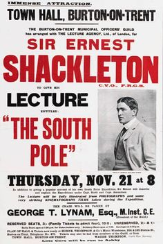 This was a flyer that was posted, in which Ernest Shackleton was having a lecture on his Polar Expedition Experience.This would also be an example of how  Shackleton, made contracts with supporters to do lectures after his Expedition.