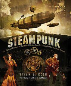 "Steampunk:  ""Steampunk: An Illustrated History,"" by Brian J. Robb.  Foreward by James P. Blaylock."