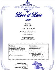 """Love of Lace XVIII, sponsored by the Great Lakes Lace Group, May 31, 2104, 11 am to 4 pm.  """"Lace In"""" – Bring your own project """"Try-It"""" – Learn the basics of bobbinlace and tatting Demonstrations by GLLGI members """"Buy It"""" – Vendors will be on-site: Van Sciver Bobbin Lace Kathy Kirchner Zig Zag Corner/Tatting Corner  Free Admission  Children must be with an adult Contact:  Martha Krieg (734) 434-1473 Membership: Pam Kirk (517) 592-9815"""