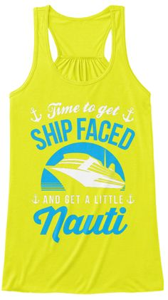 Time To Get Ship Faced And Get A Little Nauti Neon Yellow T-Shirt Front