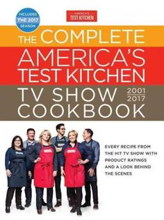 The Complete America's Test Kitchen TV Show Cookbook 2001-2017: Every Recipe from the Hit TV Show With Product Ra...