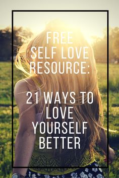 Free self love resource- a 21 day challenge to loving yourself better!