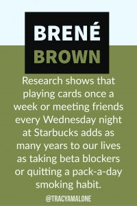 Research shows that playing cards once a week or meeting friends every wednesday night at Starbucks adds many years to our lives as taking beta blockers or quitting a pack-a-day smoking habit.  #BreneBrown, #Narcissism, #Narcissistic, #narcissistscruel, #manipulation, #Narcissismexpert, #Psychology, #Sociopath, #NPD, #narcissisticpersonalitydisorder , #Codependency, #Manipulation, #PTSD, #CPTSD, #EmotionalAbuse, #DomesticAbuse, #Abuse, #MentalIllness, #Support, #Depression, #Help, #Healing
