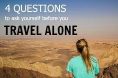 Before you travel alone here are 4 key questions to ask yourself so you are prepared for any situation.