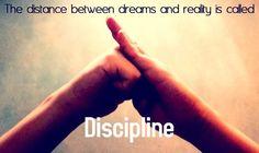 """""""La distancia entre la realidad y los sueños se llama: DISCIPLINA."""""""