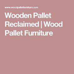 Wooden Pallet Reclaimed | Wood Pallet Furniture