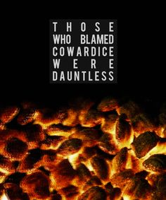 Those who blamed cowardice for the destruction of the world were the Dauntless