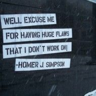 Homer Simpson: Well excuse me for having huge flaws