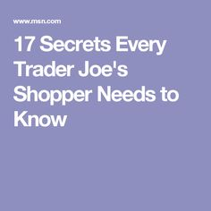 17 Secrets Every Trader Joeu0027s Shopper Needs To Know