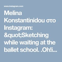 """Melina Konstantinidou στο Instagram: """"Sketching while waiting at the ballet school. .Oh!it is such a feelgood experience, feels like dancing!"""" • Instagram"""