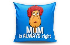 """"""" Mom is always Right """" Cushion by Cushions Central. Now available at TheGiftery.com! For more information call 01221103868 (Sunday- Thursday 9:30 am to 5:30 pm)"""