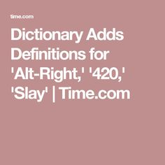 Dictionary Adds Definitions for 'Alt-Right,' '420,' 'Slay' | Time.com