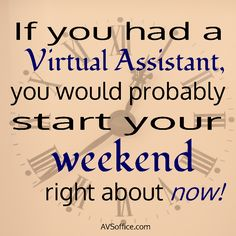 If you had a Virtual Assistant, you would probably start your weekend right about now! AVSoffice.com, A Virtual Success social media tip